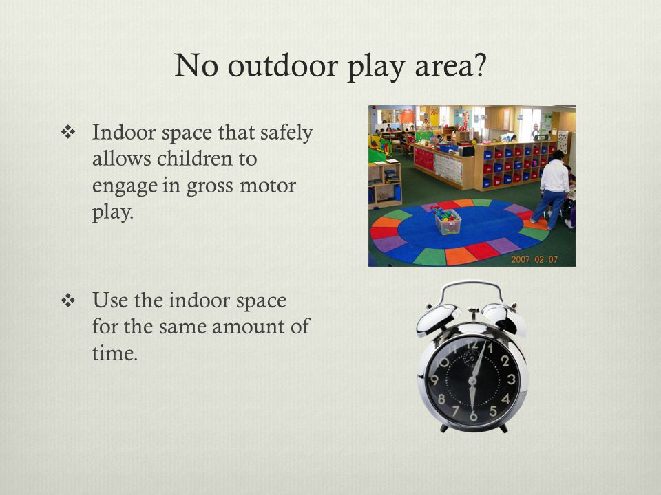 No outdoor play area?  Indoor space that safely allows children to engage in gross motor play.  Use the indoor space for the same amount of time.