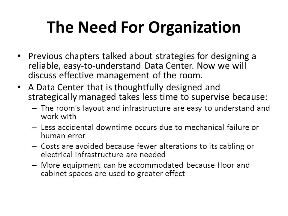 The Need For Organization Previous chapters talked about strategies for designing a reliable, easy-to-understand Data Center.