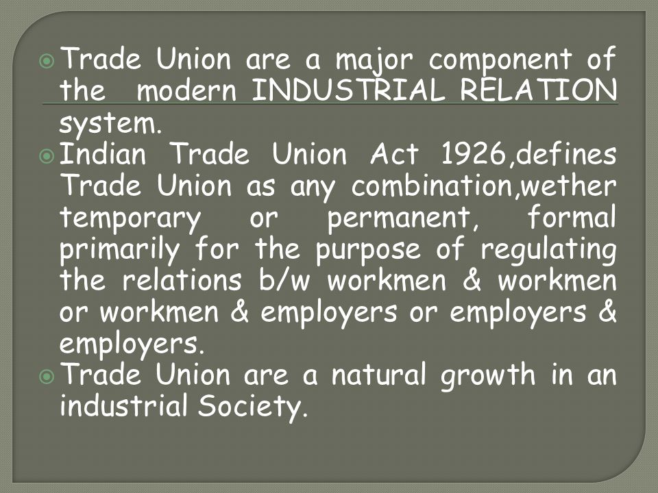 Trade Union are a major component of the modern INDUSTRIAL RELATION system.