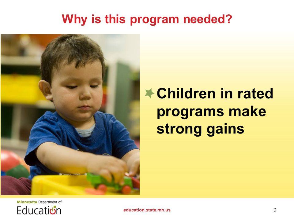 Why is this program needed education.state.mn.us 3 Children in rated programs make strong gains