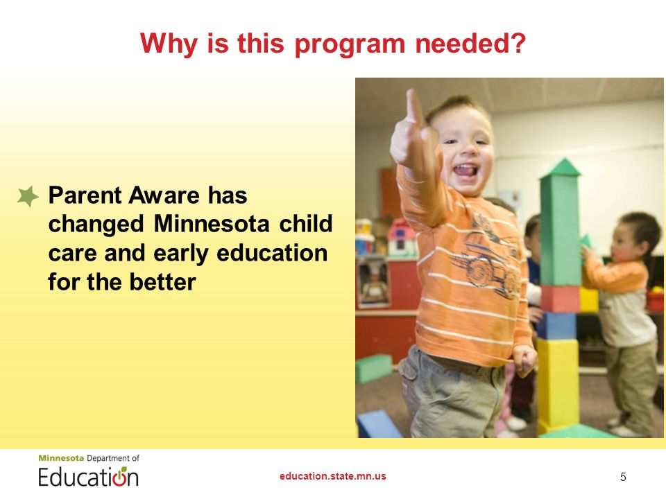 education.state.mn.us 5 Parent Aware has changed Minnesota child care and early education for the better Why is this program needed