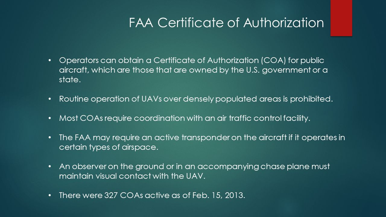 FAA Certificate of Authorization Operators can obtain a Certificate of Authorization (COA) for public aircraft, which are those that are owned by the U.S.
