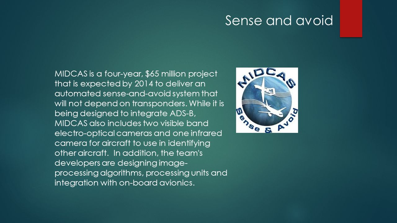 Sense and avoid MIDCAS is a four-year, $65 million project that is expected by 2014 to deliver an automated sense-and-avoid system that will not depend on transponders.