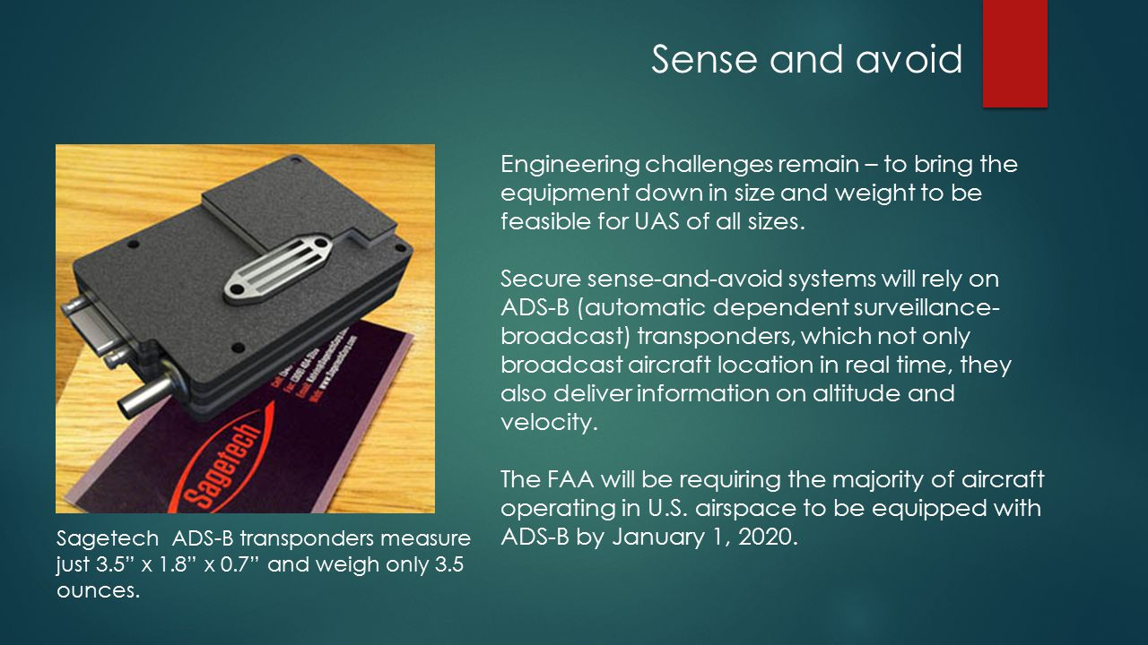 Sense and avoid Engineering challenges remain – to bring the equipment down in size and weight to be feasible for UAS of all sizes.