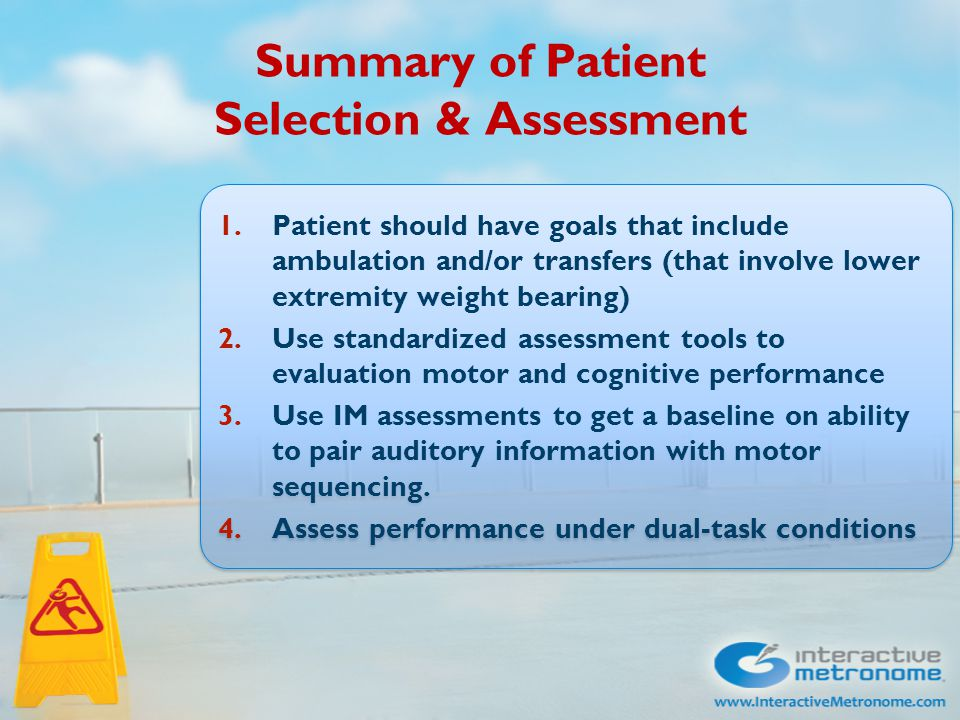 Summary of Patient Selection & Assessment 1.Patient should have goals that include ambulation and/or transfers (that involve lower extremity weight be