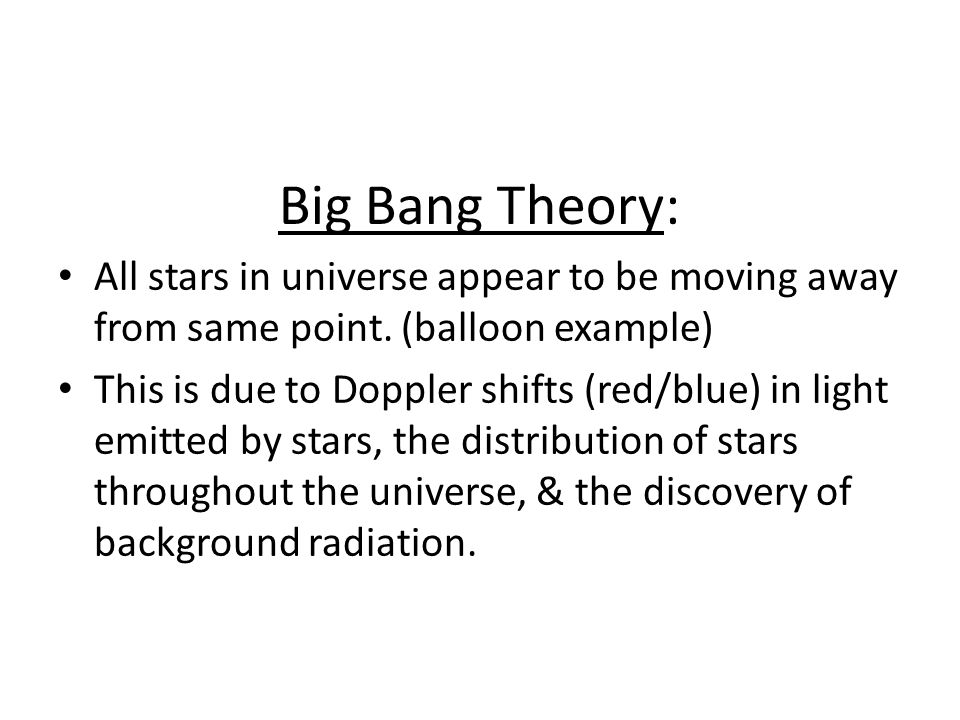 Big Bang Theory Explained Billions of yrs ago, all matter & energy was compressed into extremely small volume.