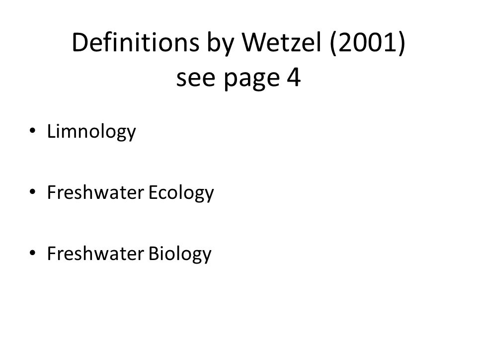 Definitions by Wetzel (2001) see page 4 Limnology Freshwater Ecology Freshwater Biology