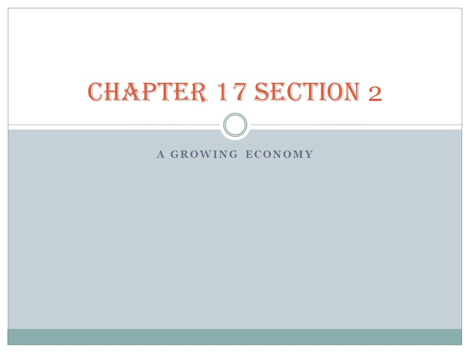 A GROWING ECONOMY CHAPTER 17 SECTION 2