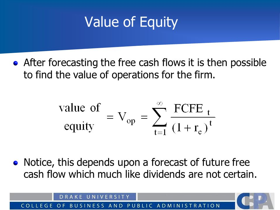 Value of Equity After forecasting the free cash flows it is then possible to find the value of operations for the firm.
