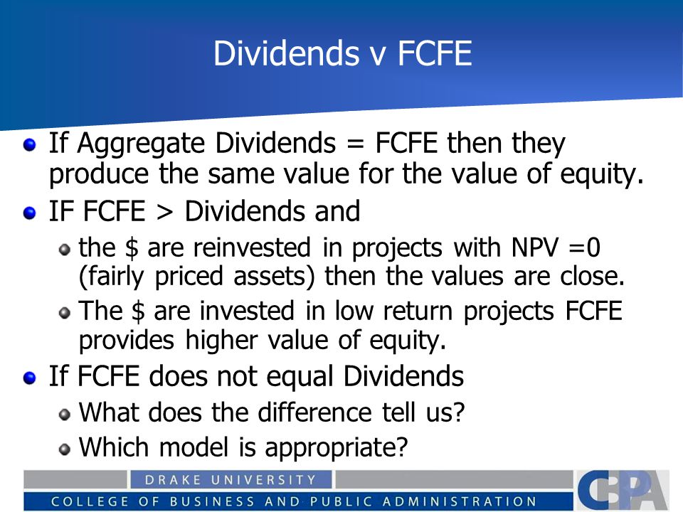 Dividends v FCFE If Aggregate Dividends = FCFE then they produce the same value for the value of equity.