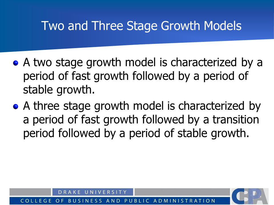 Two and Three Stage Growth Models A two stage growth model is characterized by a period of fast growth followed by a period of stable growth.