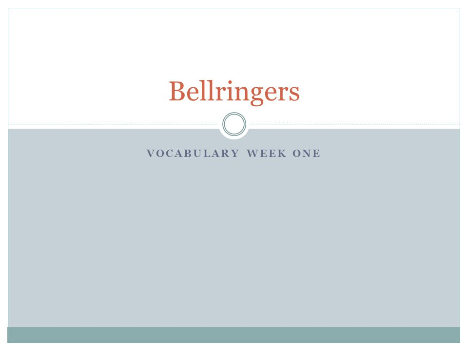 VOCABULARY WEEK ONE Bellringers