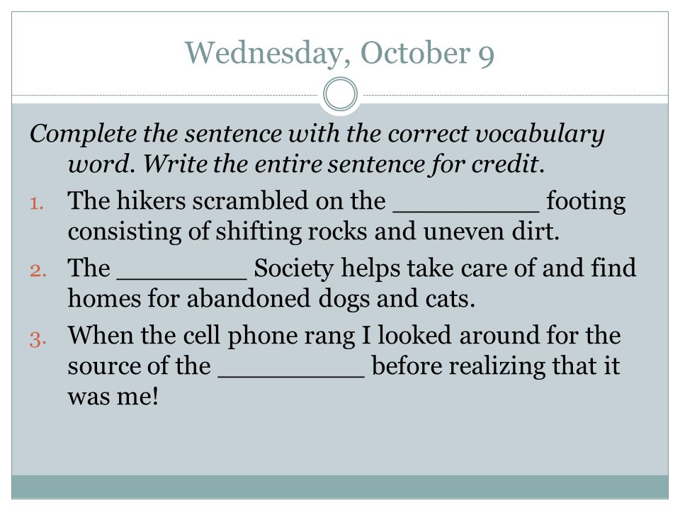 Wednesday, October 9 Complete the sentence with the correct vocabulary word.