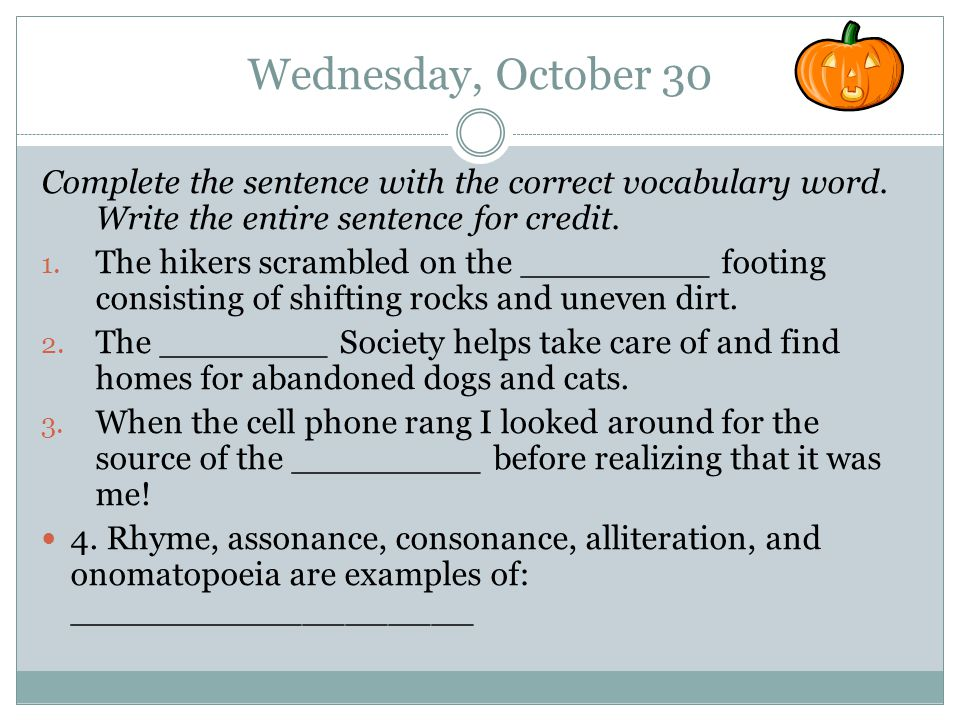 Wednesday, October 30 Complete the sentence with the correct vocabulary word.