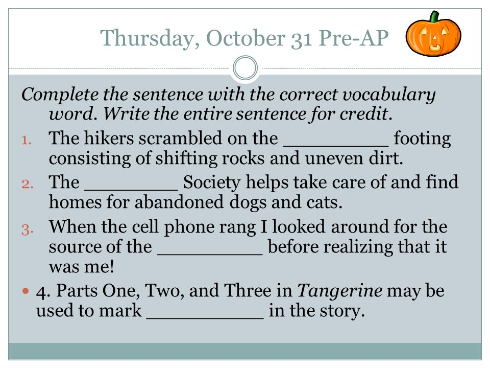 Thursday, October 31 Pre-AP Complete the sentence with the correct vocabulary word.