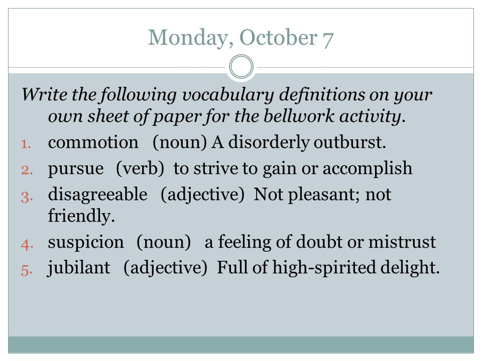 Monday, October 7 Write the following vocabulary definitions on your own sheet of paper for the bellwork activity.