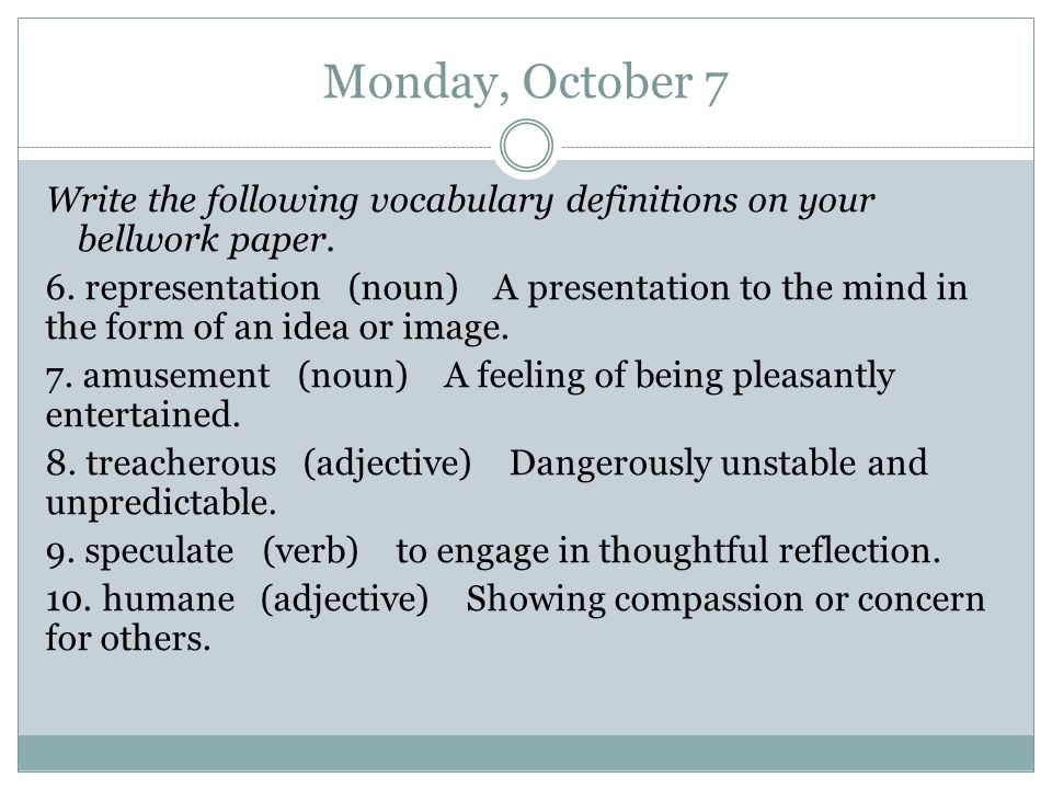 Monday, October 7 Write the following vocabulary definitions on your bellwork paper.