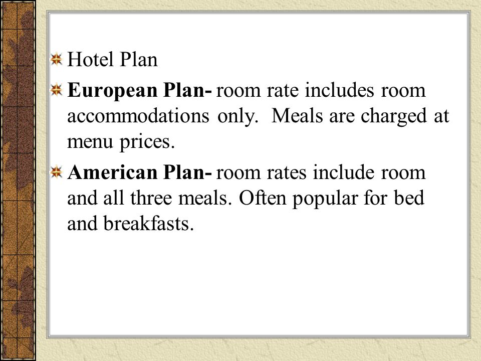 Hotel Plan European Plan- room rate includes room accommodations only.