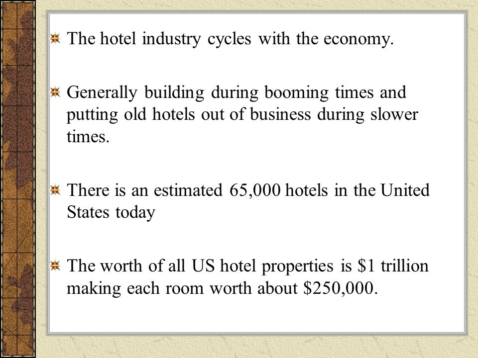 The hotel industry cycles with the economy.