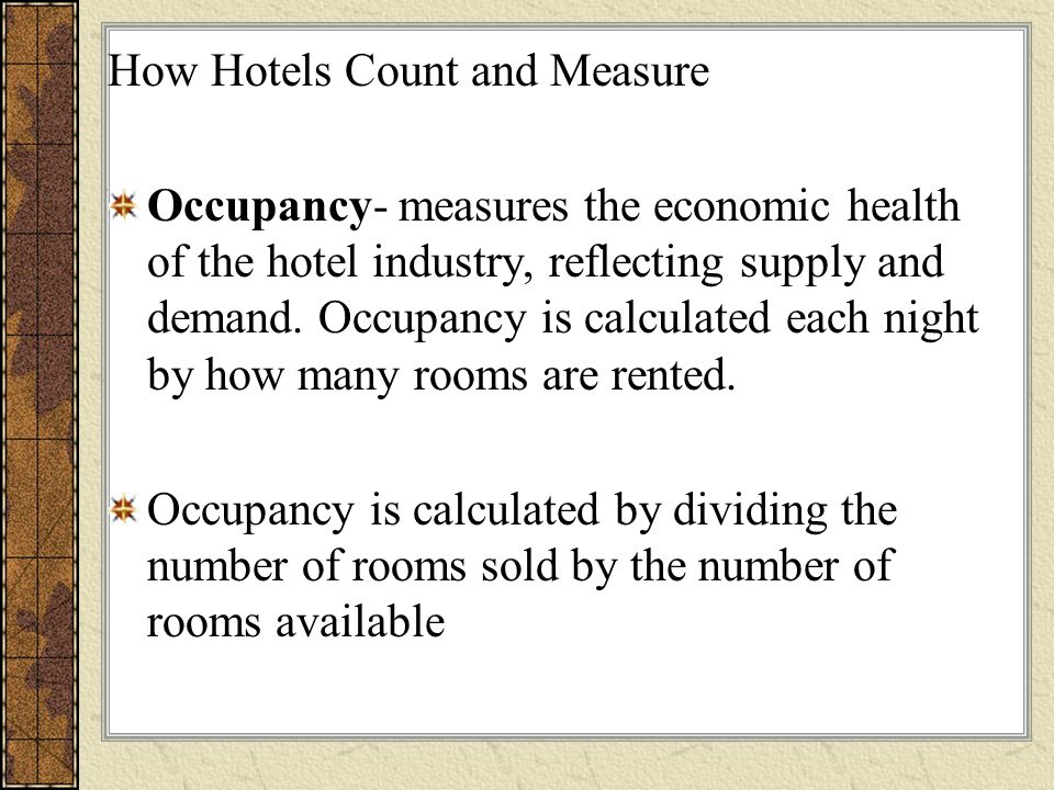 How Hotels Count and Measure Occupancy- measures the economic health of the hotel industry, reflecting supply and demand.
