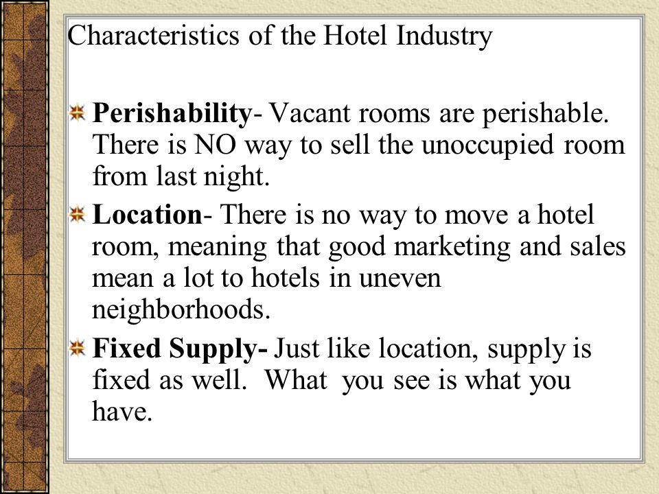 Characteristics of the Hotel Industry Perishability- Vacant rooms are perishable.