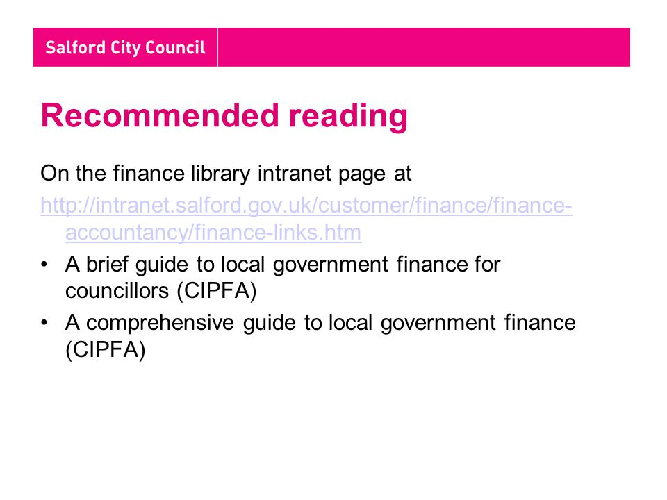 Recommended reading On the finance library intranet page at http://intranet.salford.gov.uk/customer/finance/finance- accountancy/finance-links.htm A b