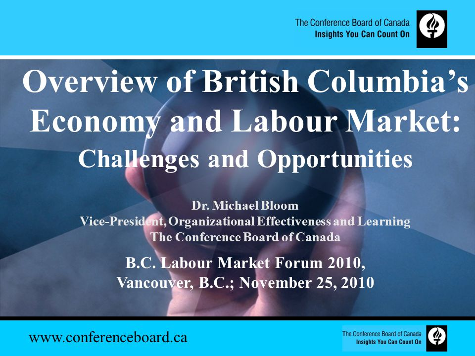 www.conferenceboard.ca Overview of British Columbia's Economy and Labour Market: Challenges and Opportunities Dr.