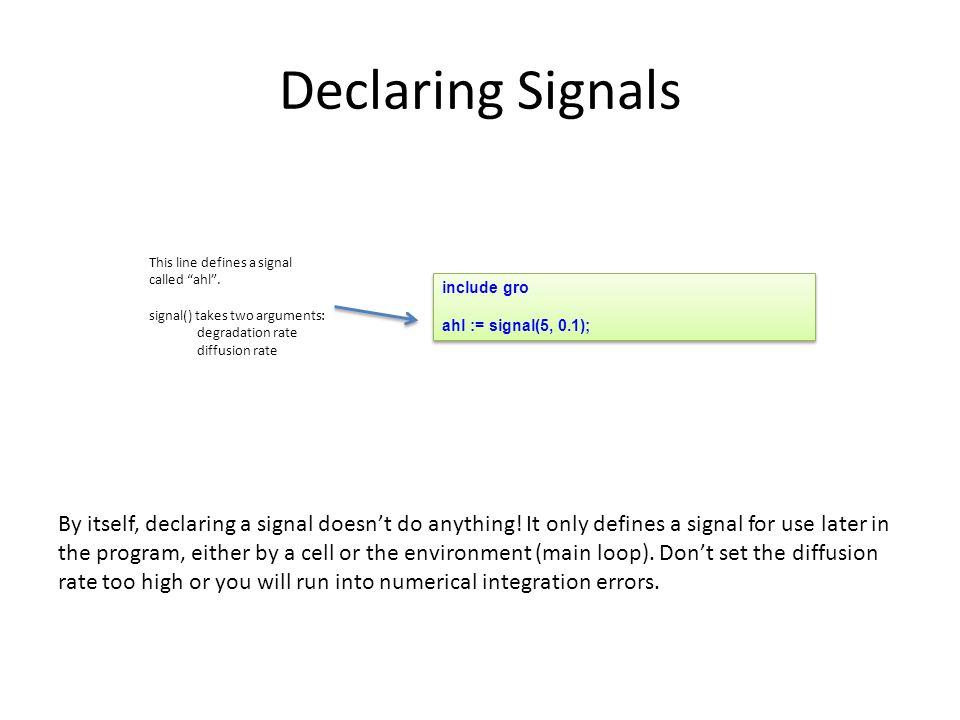 Declaring Signals include gro ahl := signal(5, 0.1); include gro ahl := signal(5, 0.1); This line defines a signal called ahl .