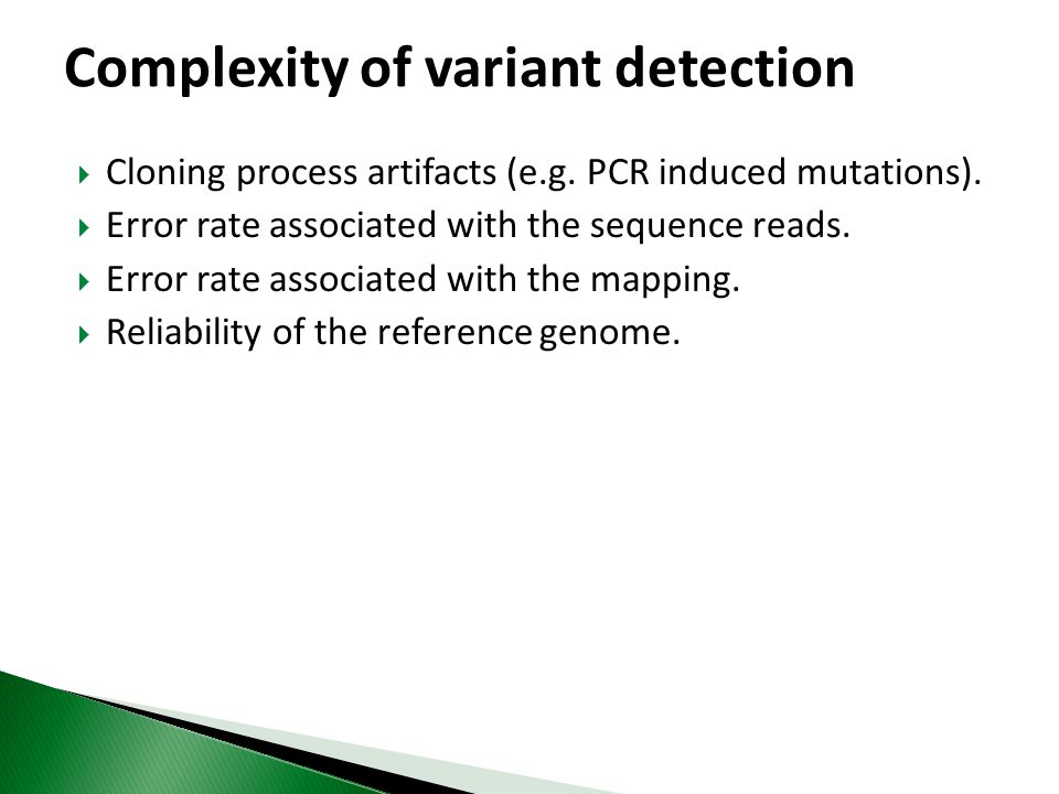 Cloning process artifacts (e.g. PCR induced mutations).  Error rate associated with the sequence reads.  Error rate associated with the mapping. 