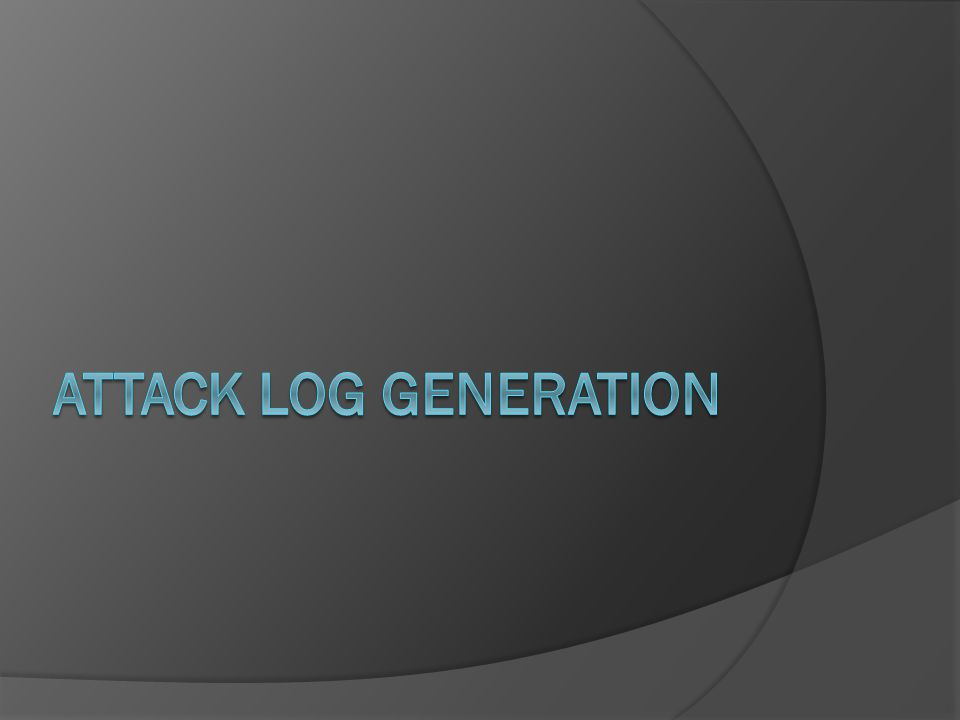 Goals  Generate attack log identical to real log file  Randomly select IP address from list  Randomly select network protocol  Randomly generate timestamps in chronological order