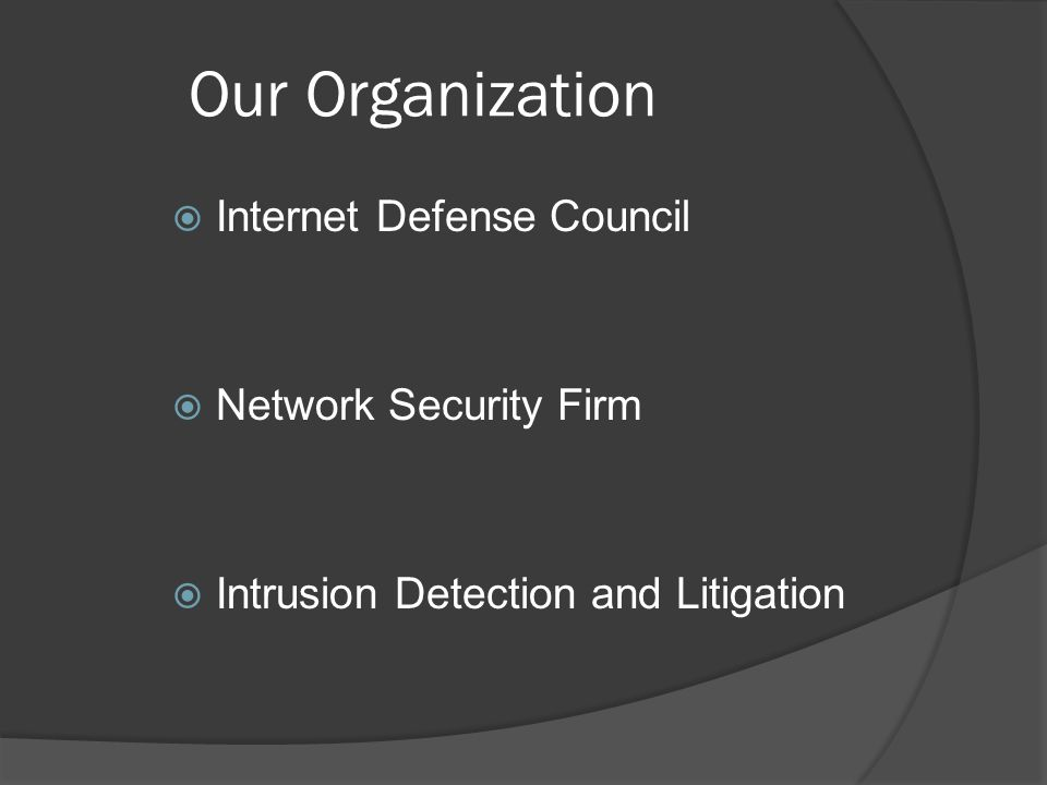 Our Organization  Internet Defense Council  Network Security Firm  Intrusion Detection and Litigation