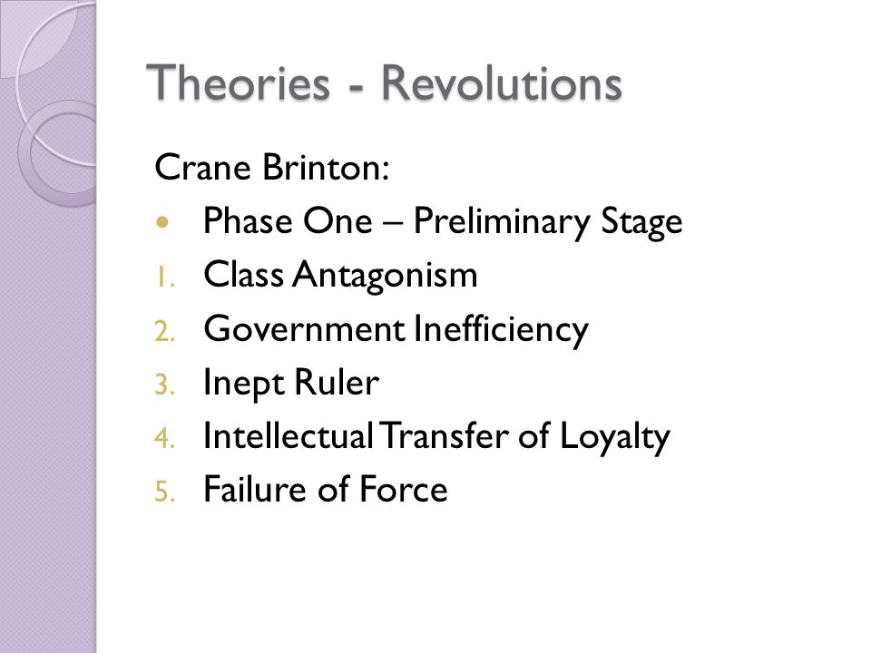Theories - Revolutions Crane Brinton: Phase One – Preliminary Stage 1.