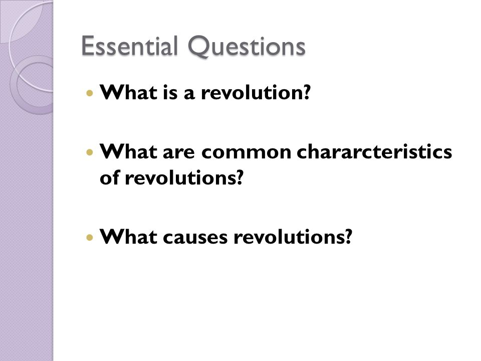 Essential Questions What is a revolution. What are common chararcteristics of revolutions.