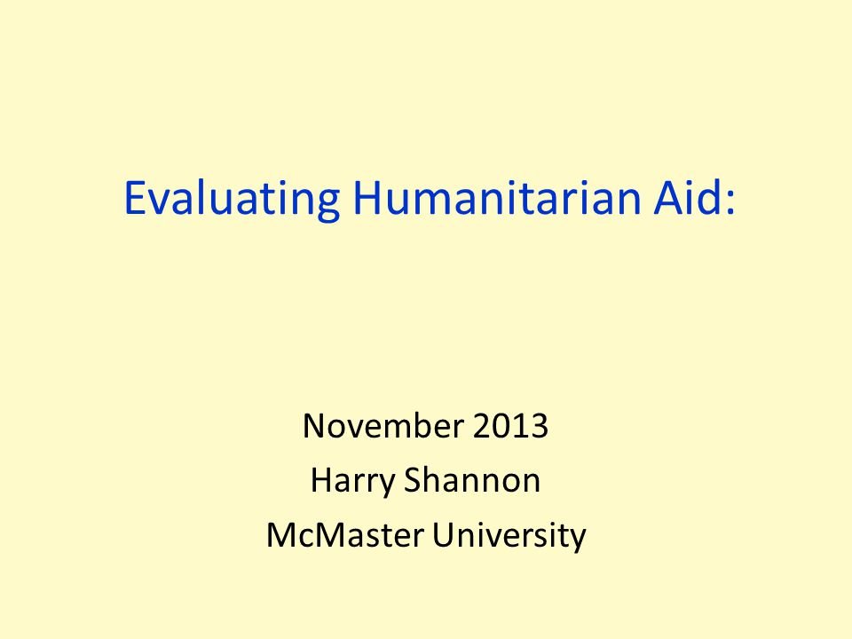 Evaluating Humanitarian Aid: November 2013 Harry Shannon McMaster University