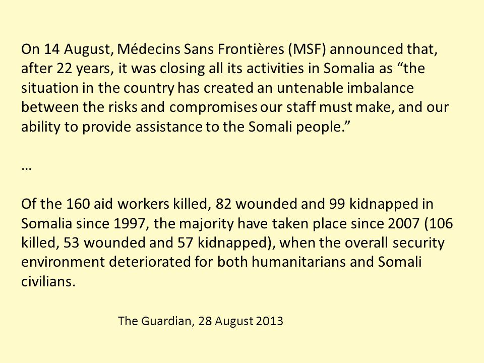 "On 14 August, Médecins Sans Frontières (MSF) announced that, after 22 years, it was closing all its activities in Somalia as ""the situation in the cou"