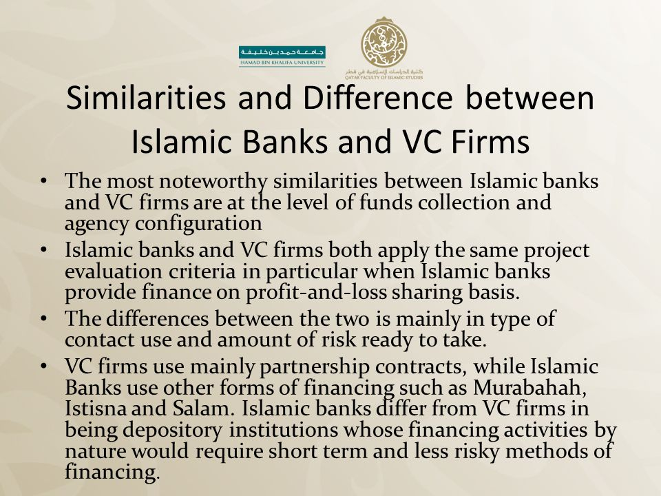 Similarities and Difference between Islamic Banks and VC Firms The most noteworthy similarities between Islamic banks and VC firms are at the level of