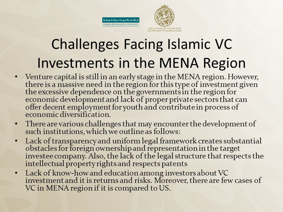 Challenges Facing Islamic VC Investments in the MENA Region Venture capital is still in an early stage in the MENA region. However, there is a massive