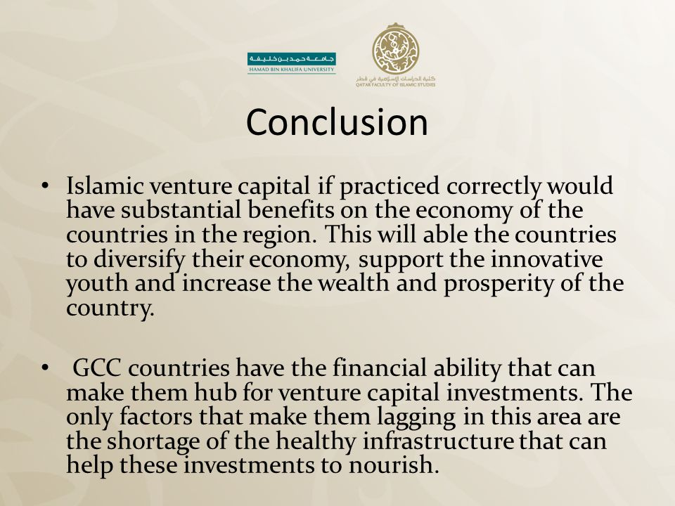 Conclusion Islamic venture capital if practiced correctly would have substantial benefits on the economy of the countries in the region. This will abl