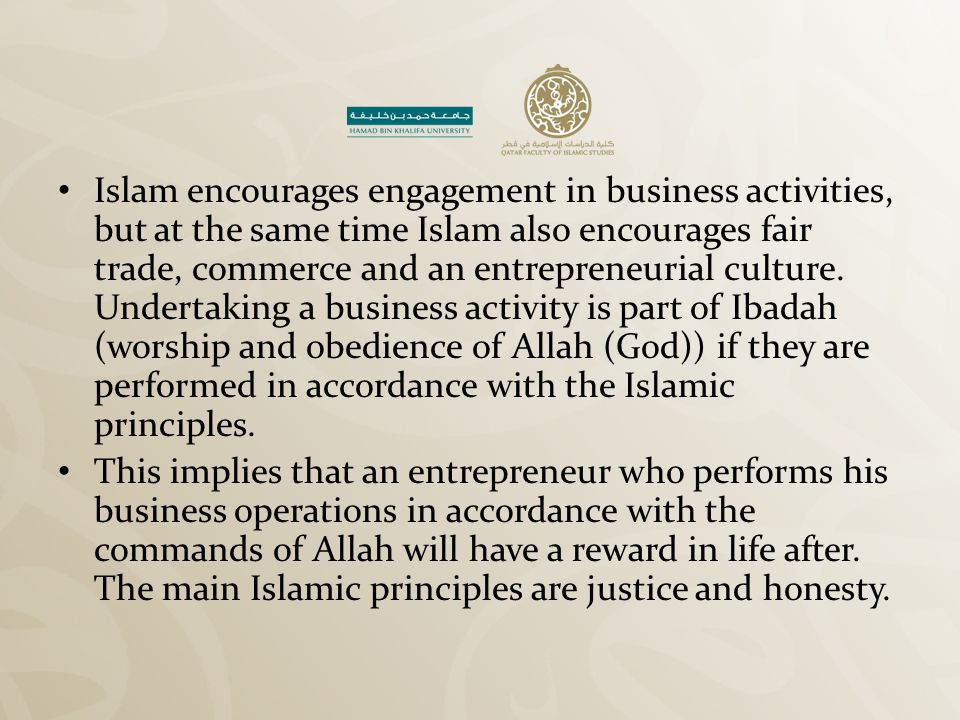 Islam encourages engagement in business activities, but at the same time Islam also encourages fair trade, commerce and an entrepreneurial culture. Un