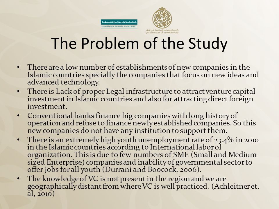 The Problem of the Study There are a low number of establishments of new companies in the Islamic countries specially the companies that focus on new