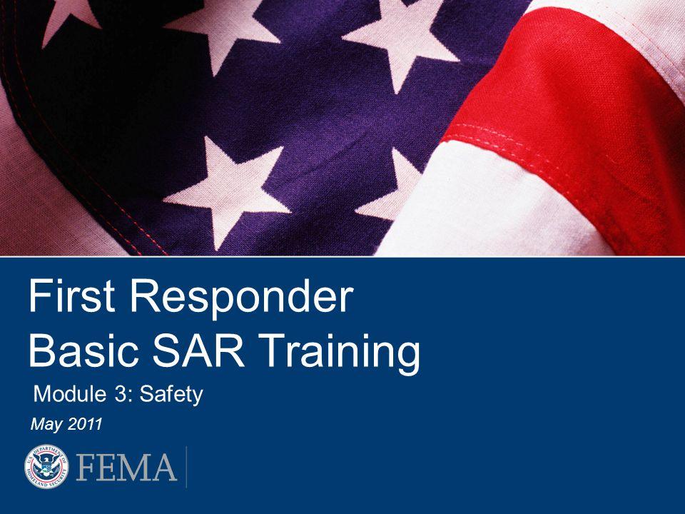 First Responder Basic SAR Training May 2011 Module 3: Safety