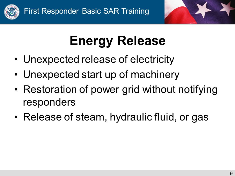 First Responder Basic SAR Training Energy Release Unexpected release of electricity Unexpected start up of machinery Restoration of power grid without