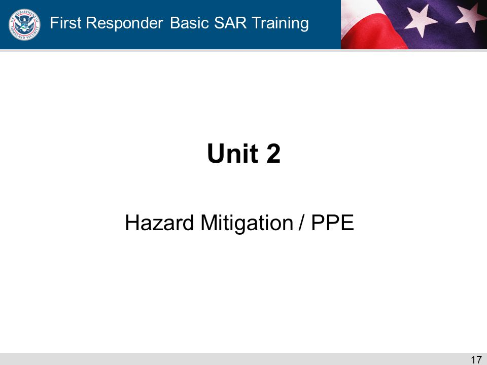 First Responder Basic SAR Training Unit 2 Hazard Mitigation / PPE 17