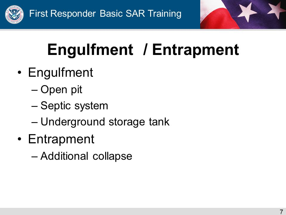 First Responder Basic SAR Training Engulfment / Entrapment Engulfment –Open pit –Septic system –Underground storage tank Entrapment –Additional collapse 7