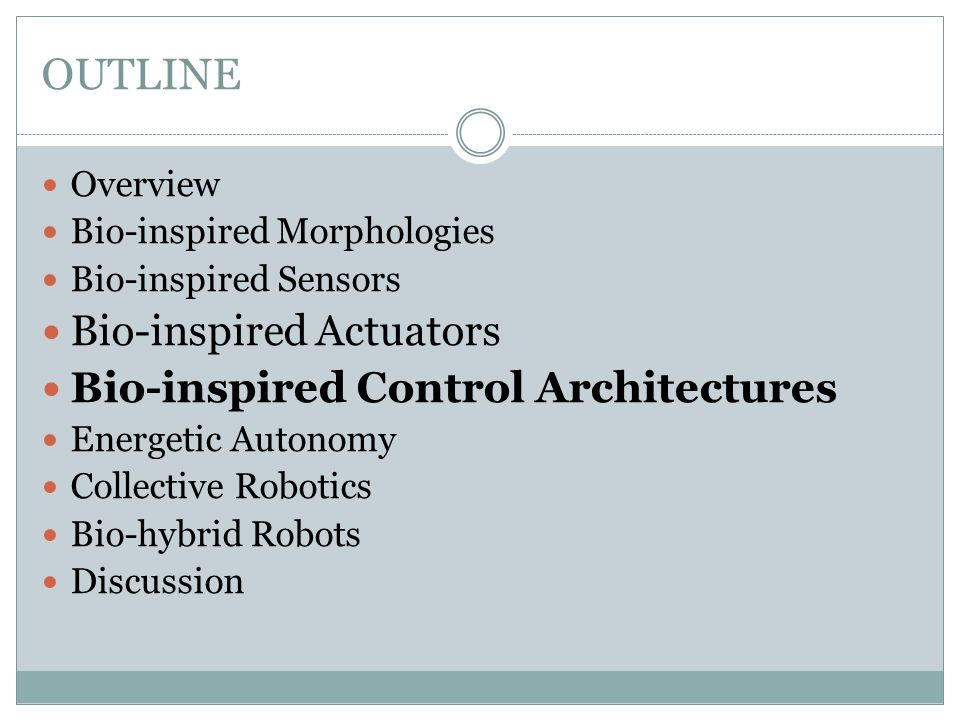 OUTLINE Overview Bio-inspired Morphologies Bio-inspired Sensors Bio-inspired Actuators Bio-inspired Control Architectures Energetic Autonomy Collectiv