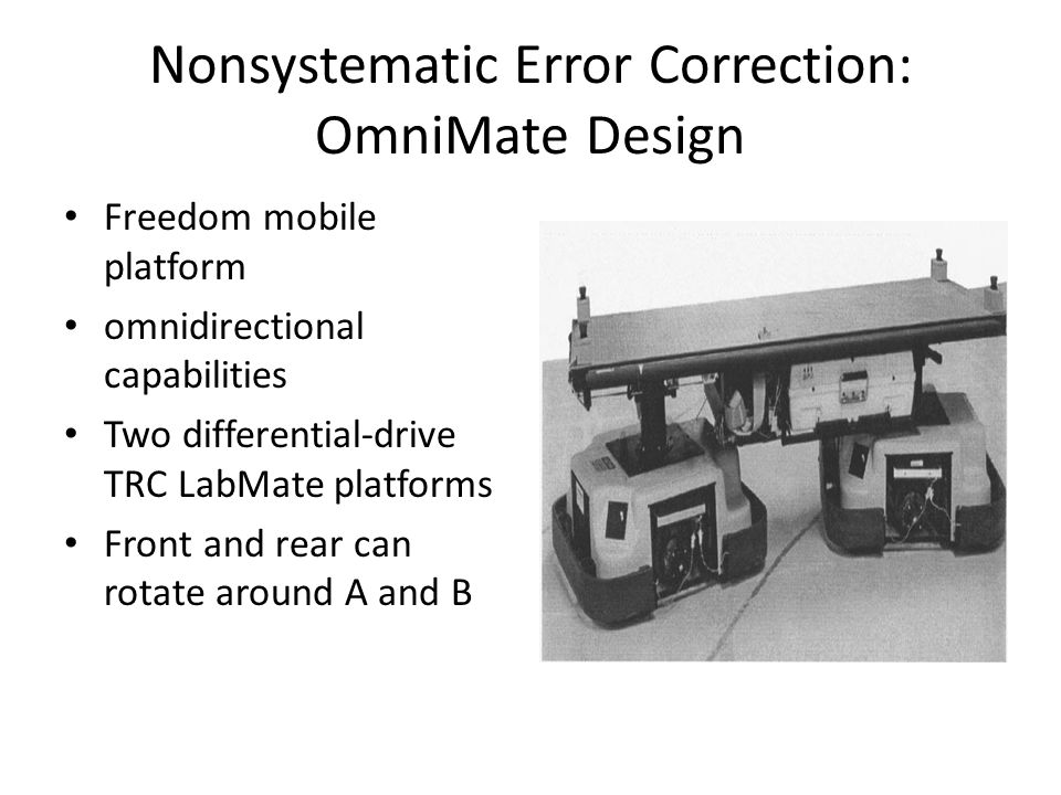 Nonsystematic Error Correction: OmniMate Design Freedom mobile platform omnidirectional capabilities Two differential-drive TRC LabMate platforms Fron