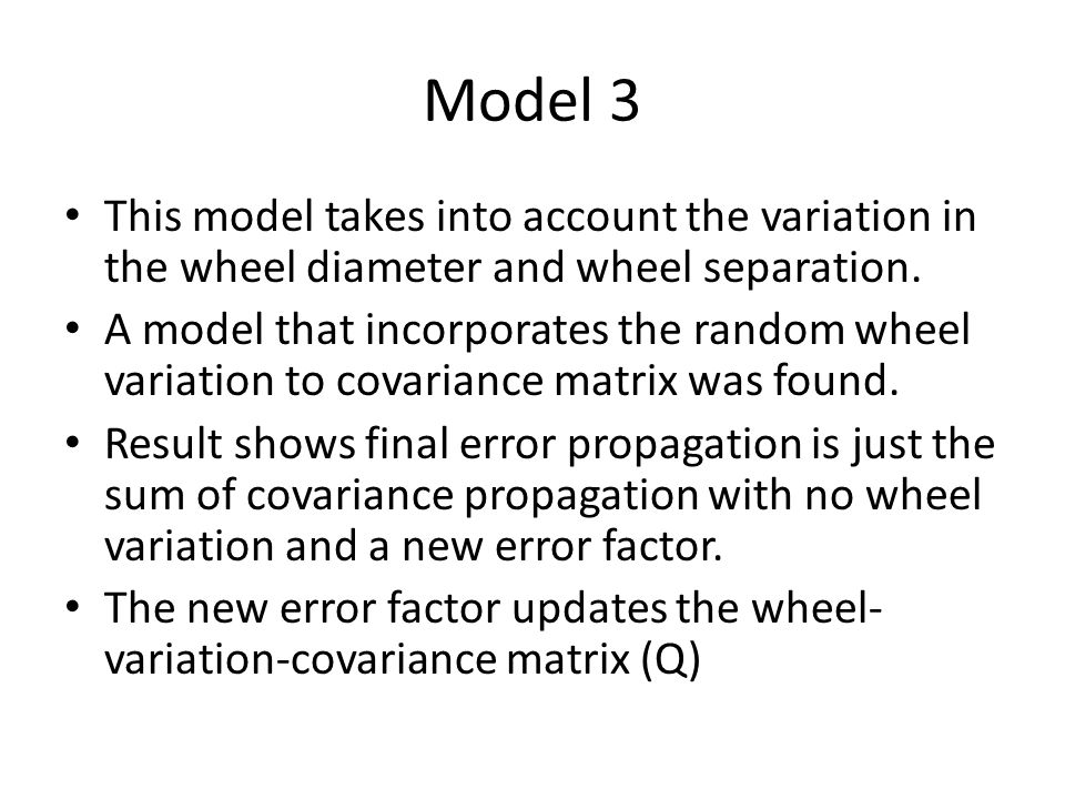Model 3 This model takes into account the variation in the wheel diameter and wheel separation. A model that incorporates the random wheel variation t