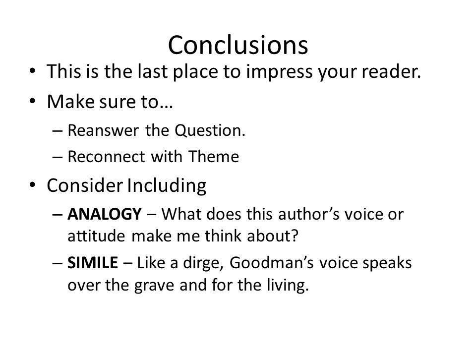 Conclusions This is the last place to impress your reader.