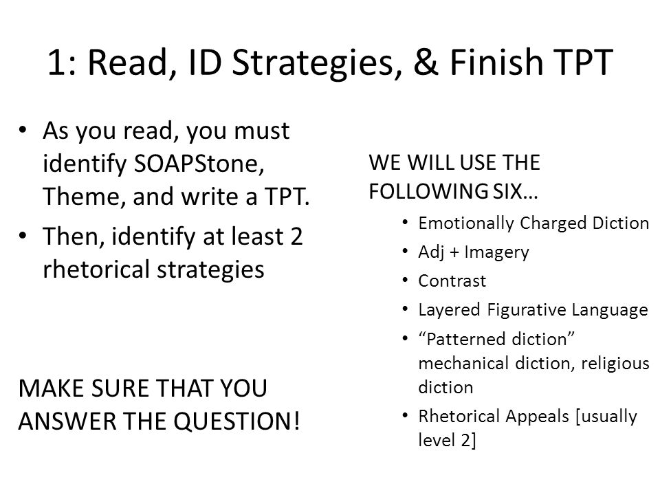 1: Read, ID Strategies, & Finish TPT As you read, you must identify SOAPStone, Theme, and write a TPT. Then, identify at least 2 rhetorical strategies