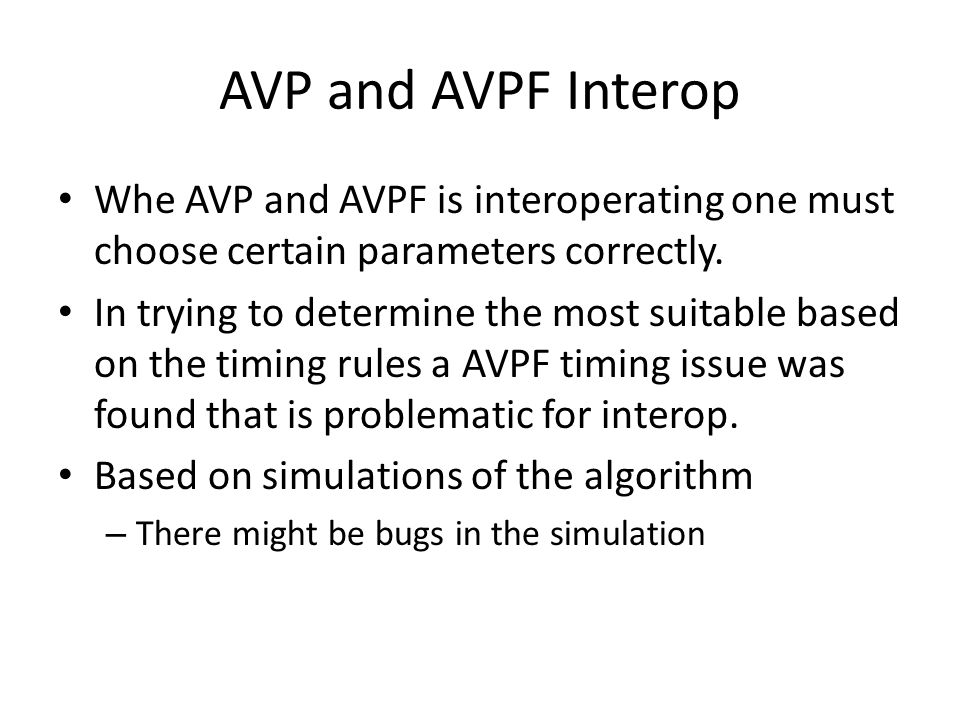 AVP and AVPF Interop Whe AVP and AVPF is interoperating one must choose certain parameters correctly. In trying to determine the most suitable based o